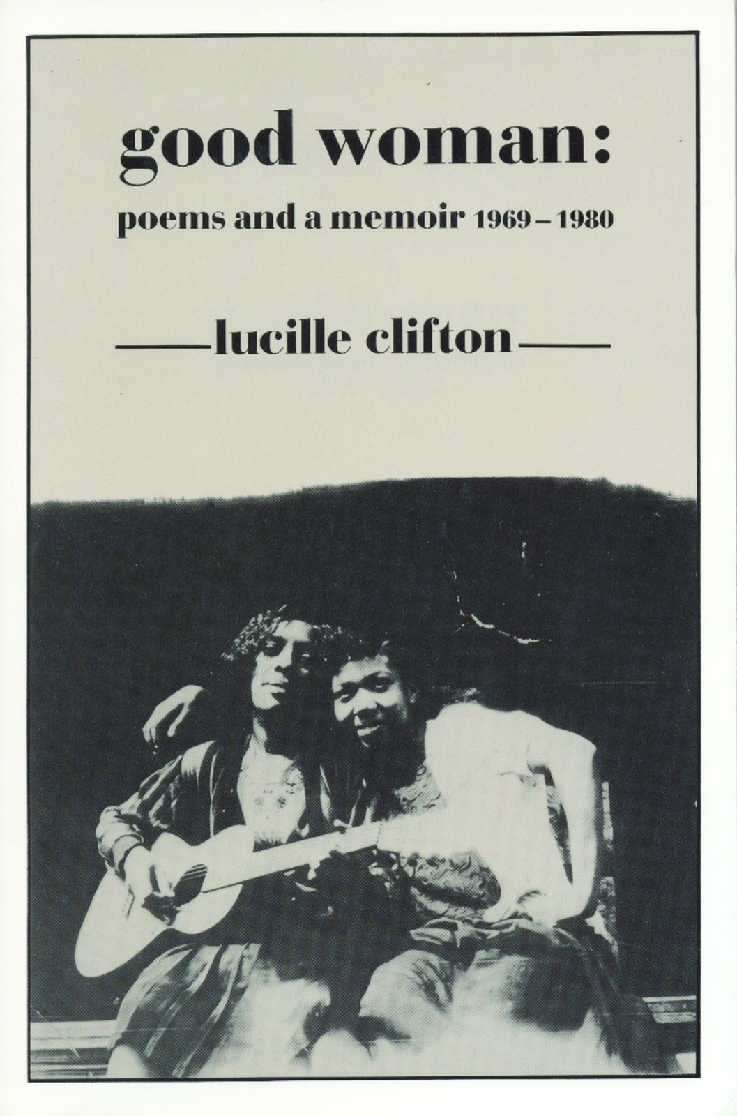 Good Woman: Poems and a Memoir 1969-1980 by Lucille Clifton