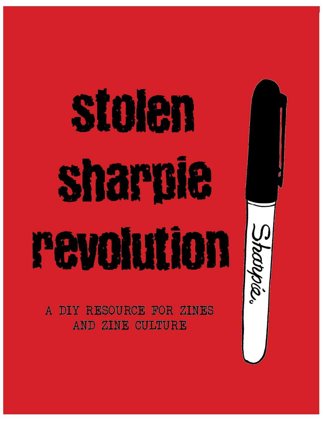 Stolen Sharpie Revolution: a DIY Resource For Zines and Zine Culture by Alex Wrekk