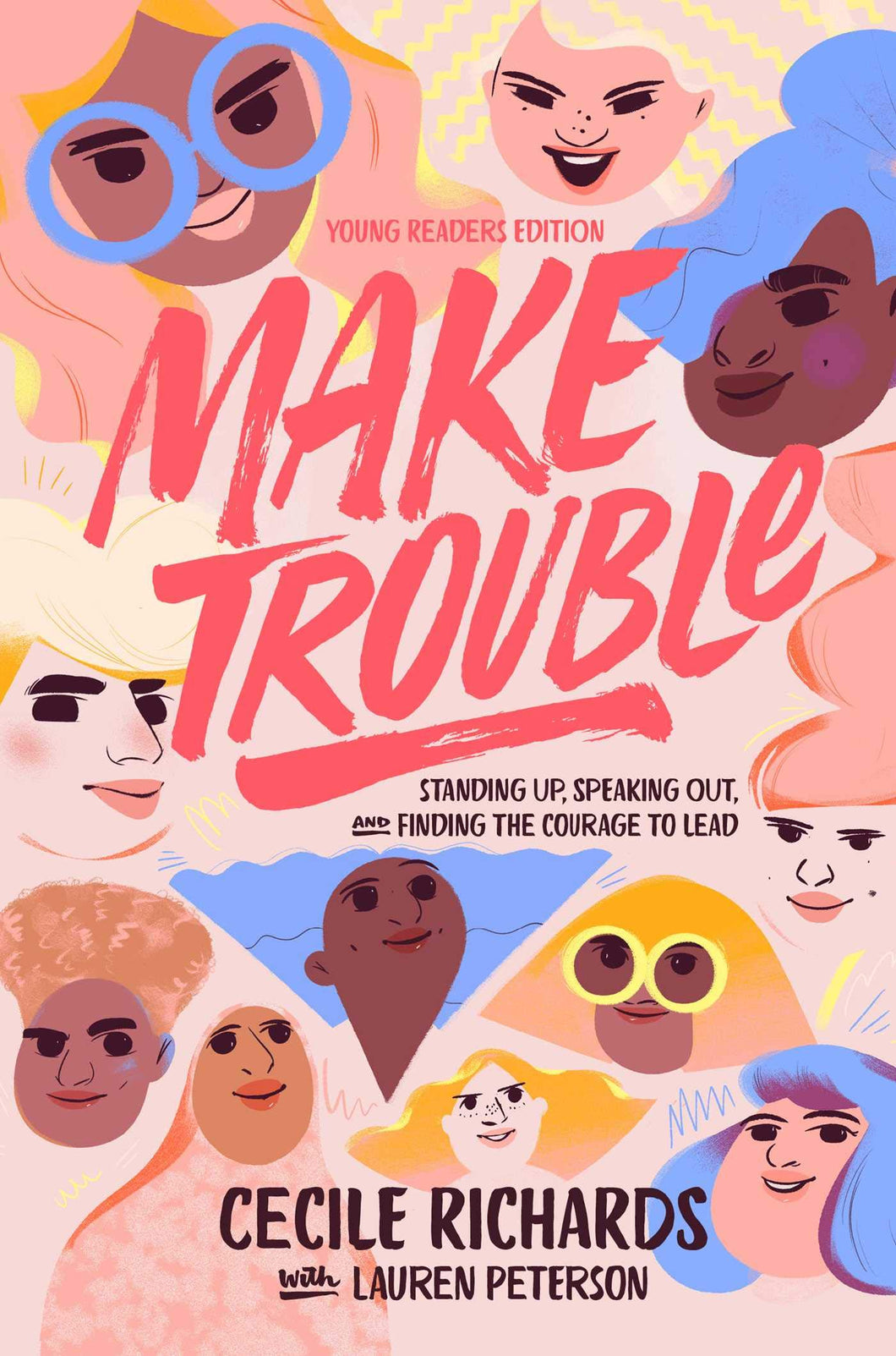 Make Trouble Young Readers Edition: Standing Up, Speaking Out, and Finding the Courage to Lead by Cecile Richards