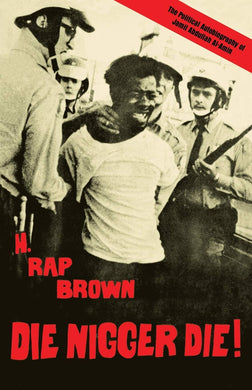 Die Nigger Die!: A Political Autobiography of Jamil Abdullah al-Amin by H. Rap Brown