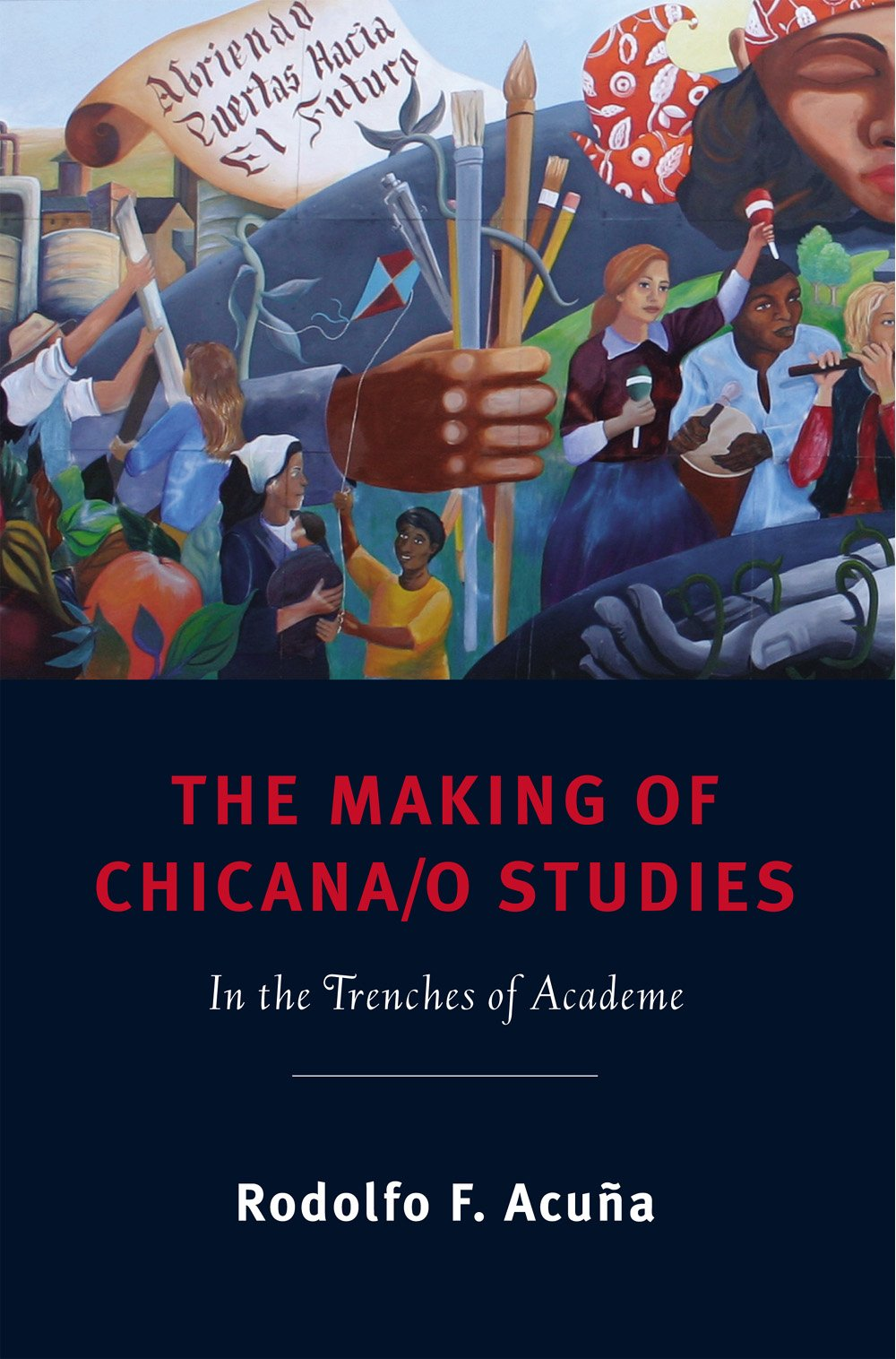 The Making of Chicana/o Studies: In the Trenches of Academe by Rodolfo F. Acuña