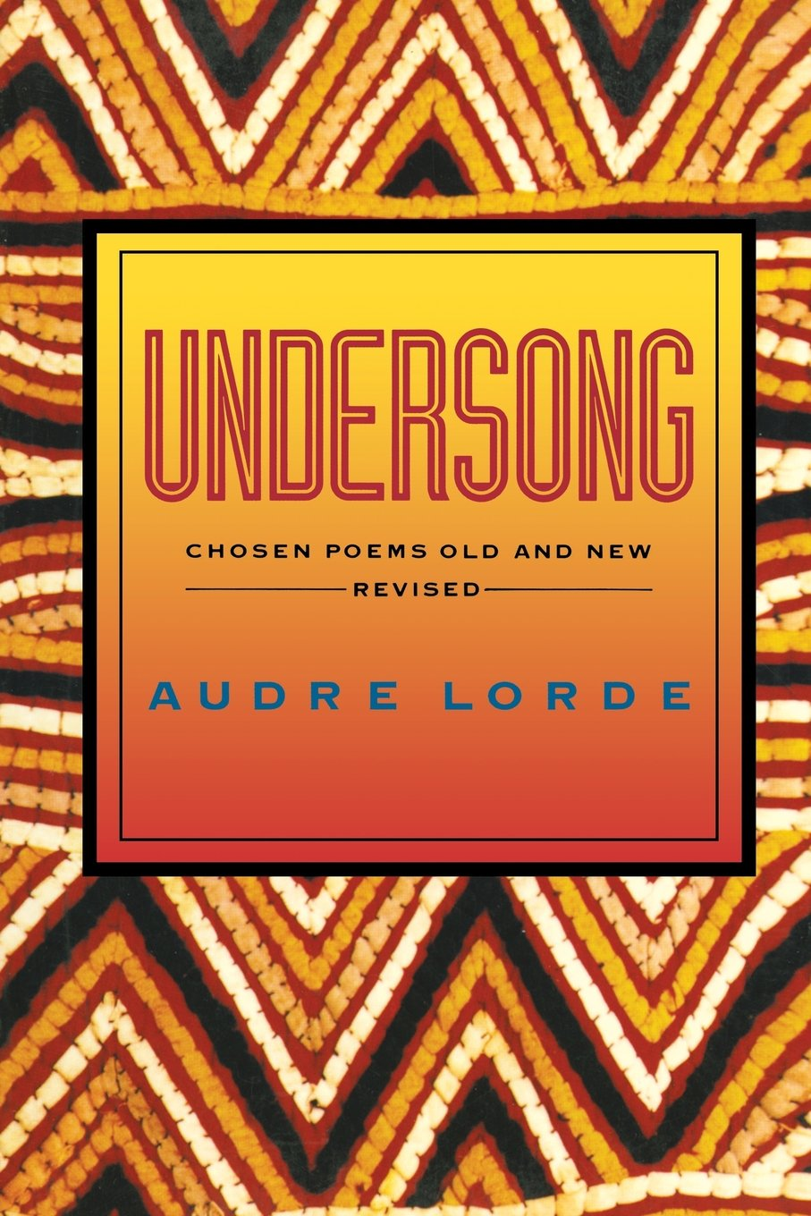 Undersong: Chosen Poems Old and New by Audre Lorde