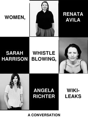 Women, Whistleblowing, WikiLeaks: A Conversation by  Renata Avila, Sarah Harrison, and Angela Richter