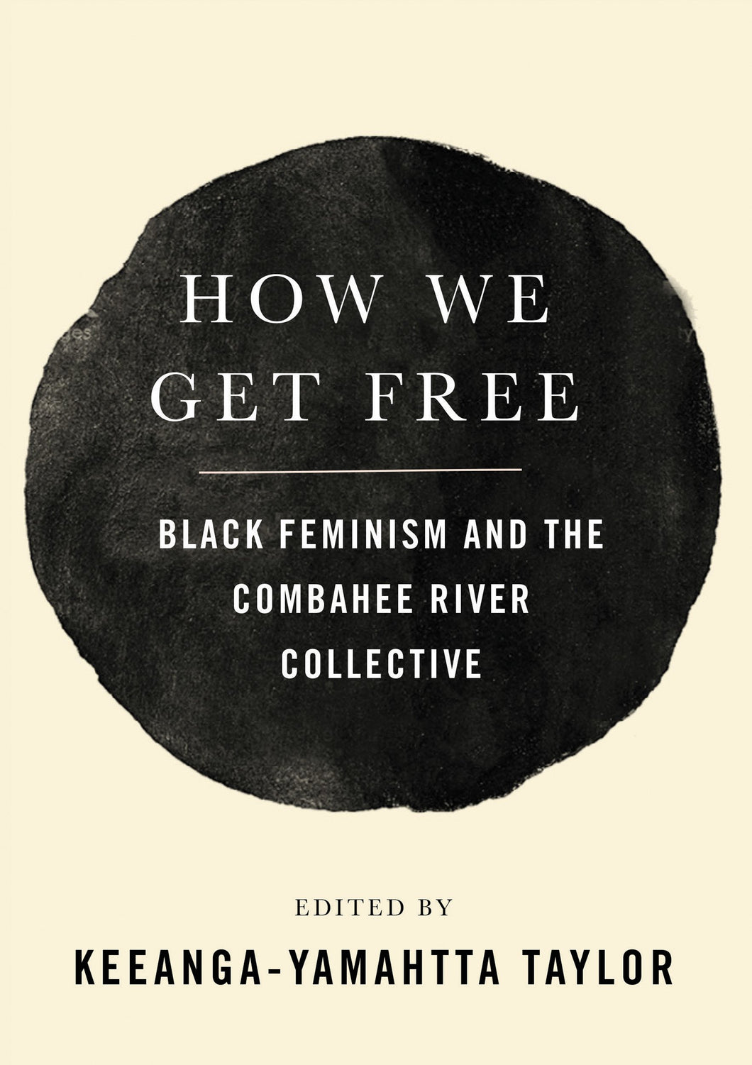 How We Get Free: Black Feminism and the Combahee River Collective by Keeanga-Yamahtta Taylor