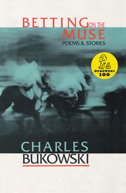 Betting on the Muse by Charles Bukowski