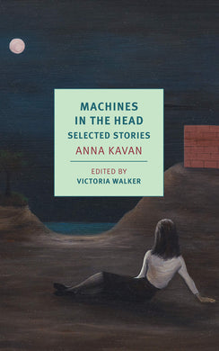Machines in the Head: Selected Stories by Anna Kavan