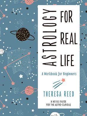 Astrology for Real Life (A No B.S. Guide for the Astro-Curious) by Theresa Reed