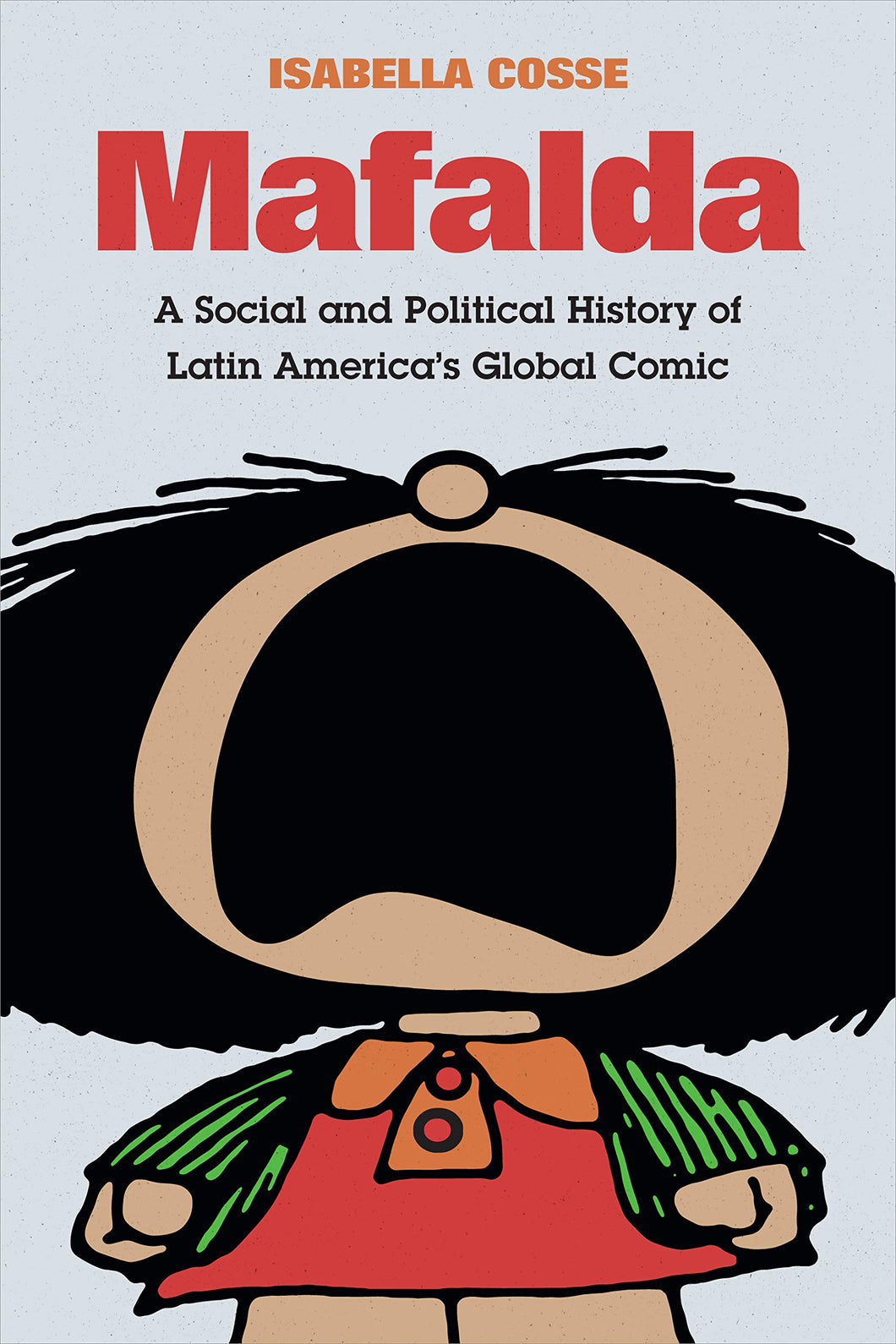 Mafalda: A Social and Political History of Latin America's Global Comic by Isabella Cosse