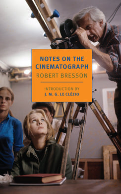 Notes on the Cinematograph by Robert Bresson