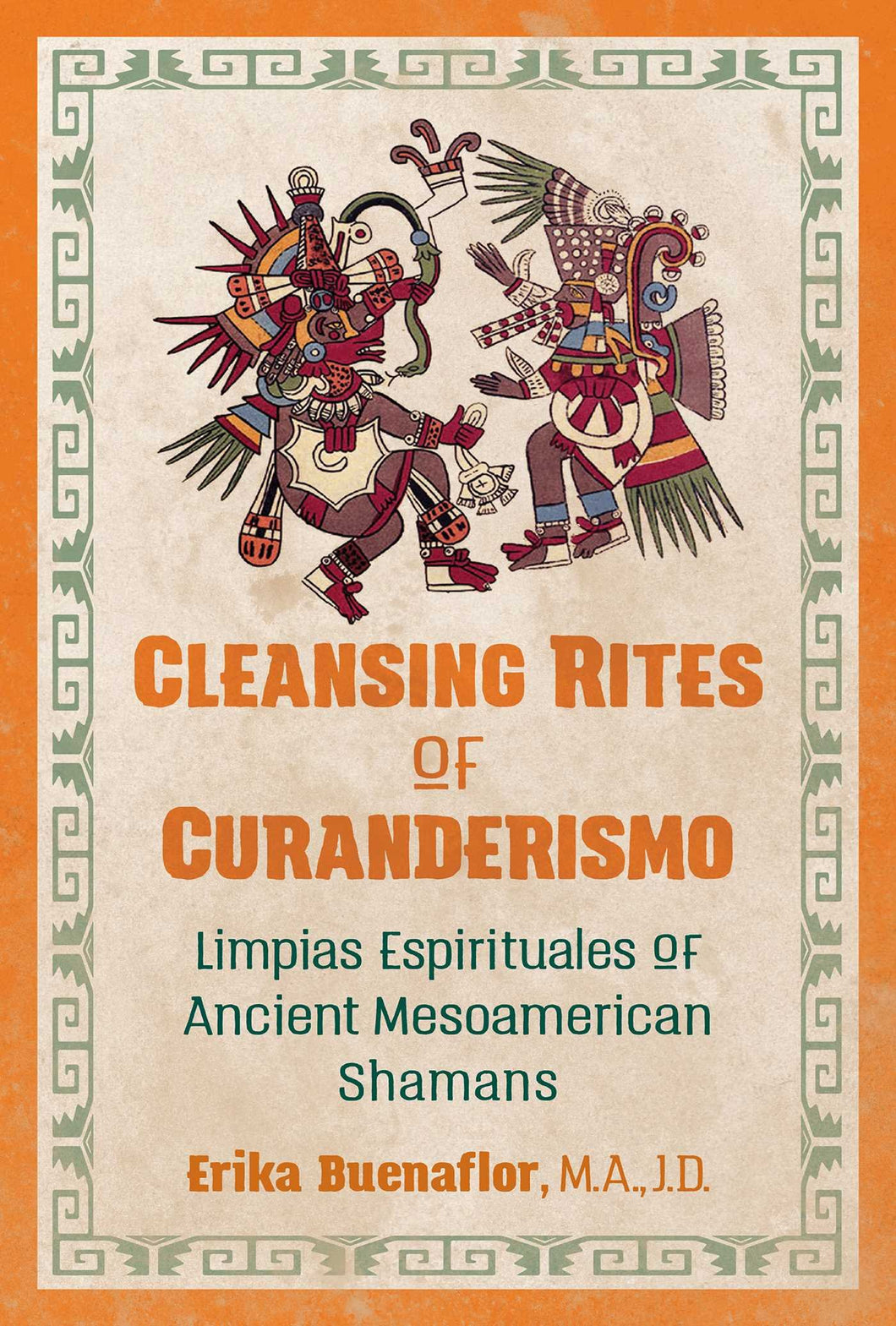 Cleansing Rites of Curanderismo: Limpias Espirituales of Ancient Mesoamerican Shamans by Erika Buenaflor