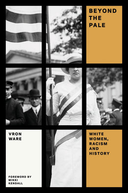 Beyond the Pale: White Women, Racism, and History by Vron Ware