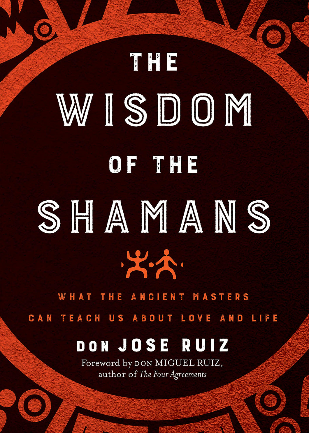 Wisdom of the Shamans: What the Ancient Masters Can Teach Us about Love and Life by Don Jose Ruiz