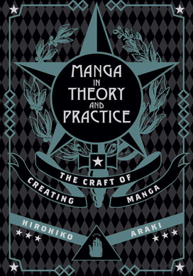 Manga in Theory and Practice: The Craft of Creating Manga by Hirohiko Araki