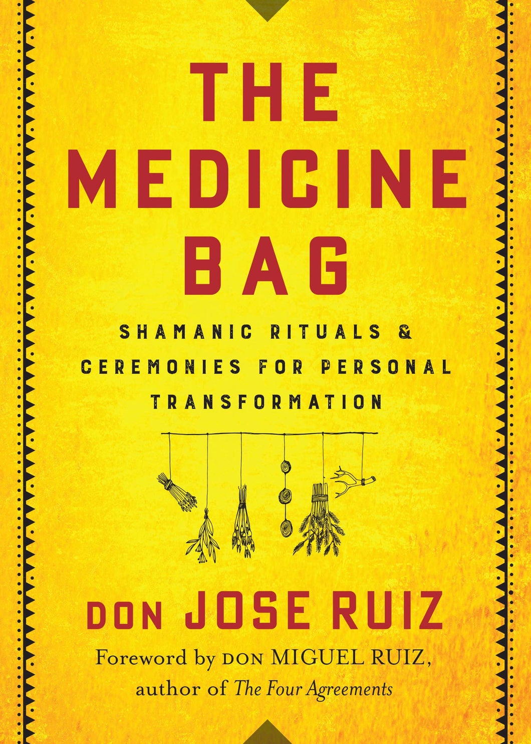 The Medicine Bag: Shamanic Rituals & Ceremonies for Personal Transformation by Don Jose Ruiz