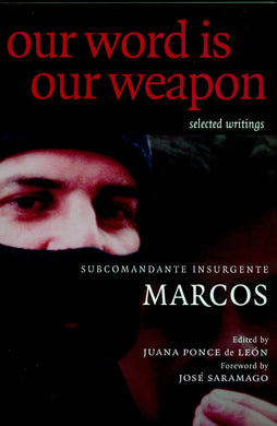 Our Word is Our Weapon: Selected Writings  by Subcomandante Marcos