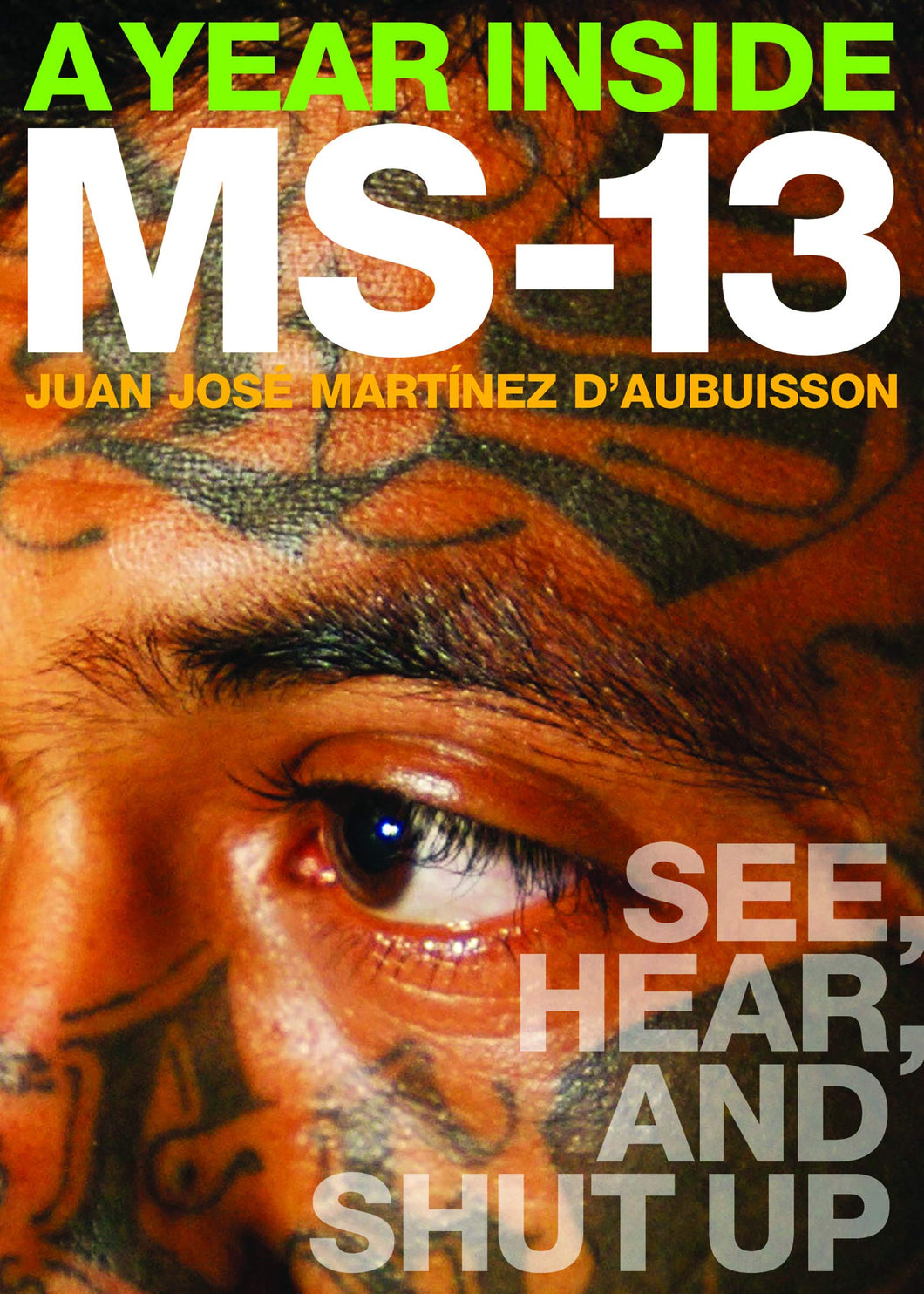 A Year Inside MS-13: See, Hear, and Shut Up by Juan José Martínez d´Aubuisson