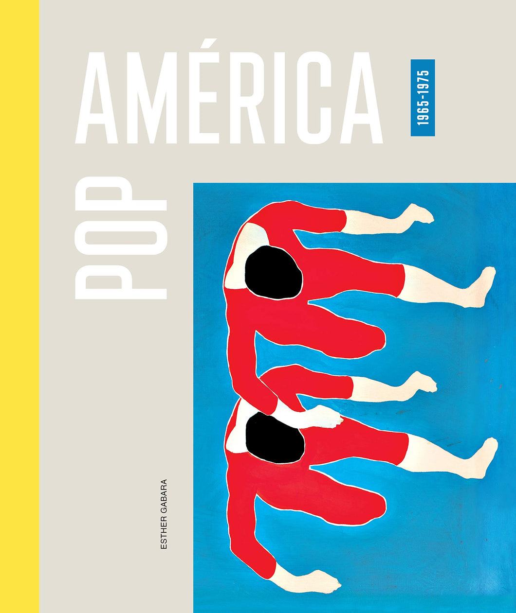 Pop América, 1965-1975 by Esther Gabara