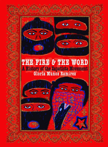 The Fire and the Word: A History of the Zapatista Movement by Gloria Muñoz Ramírez