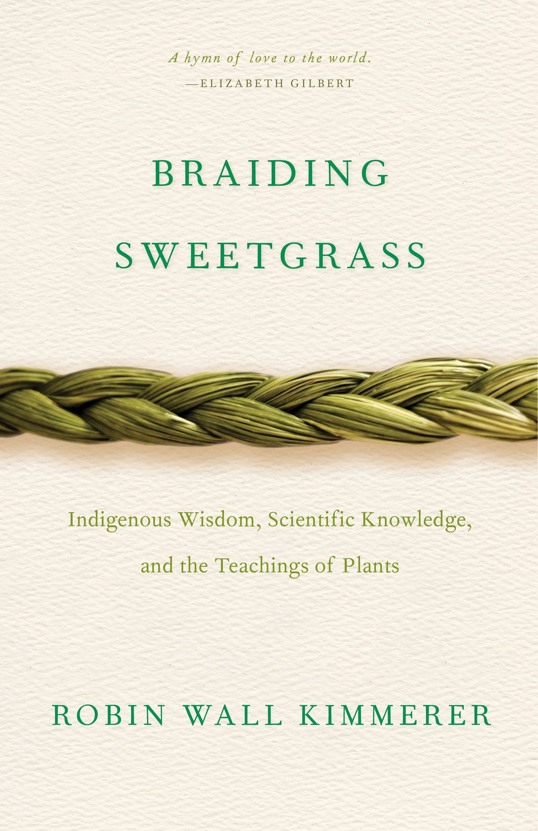 Braiding Sweetgrass: Indigenous Wisdom, Scientific Knowledge and the Teachings of Plants by Robin Wall Kimmerer