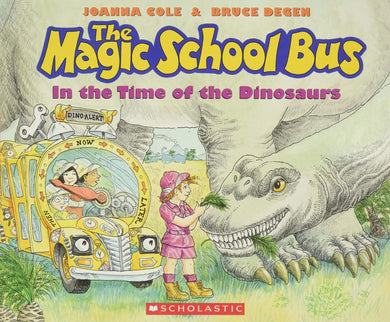 The Magic School Bus in the Time of the Dinosaurs by Joanna Cole, Bruce Degen
