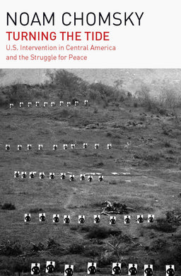 Turning the Tide: U.S. Intervention in Central America and the Struggle for Peace by Noam Chomsky