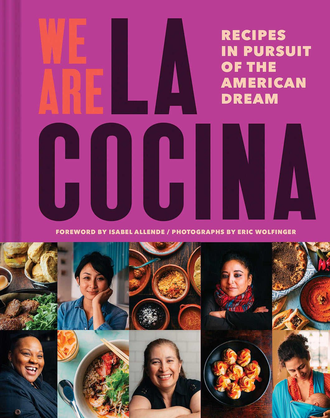 We Are La Cocina: Recipes in Pursuit of the American Dream by Caleb Zigas and Leticia Landa