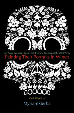 Painting Their Portraits in Winter: Stories by Myriam Gurba