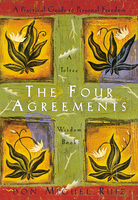 The Four Agreements: A Practical Guide to Personal Freedom (A Toltec Wisdom Book) by Don Miguel Ruiz