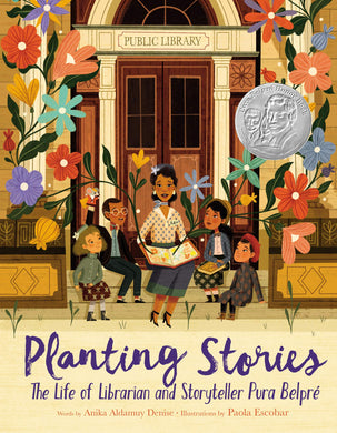 Planting Stories: The Life of Librarian and Storyteller Pura Belpré by Anika Aldamuy Denise, Paola Escobar