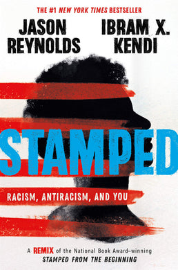 Stamped: Racism, Antiracism, and You by Jason Reynolds, Ibram X. Kendi