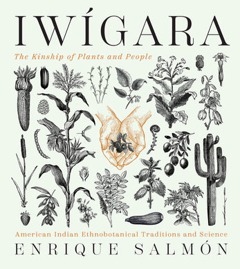 Iwígara: American Indian Ethnobotanical Traditions and Science by Enrique Salmón