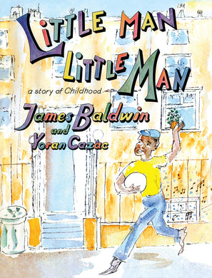 Little Man, Little Man: A Story of Childhood by James Baldwin and Yoran Cazac