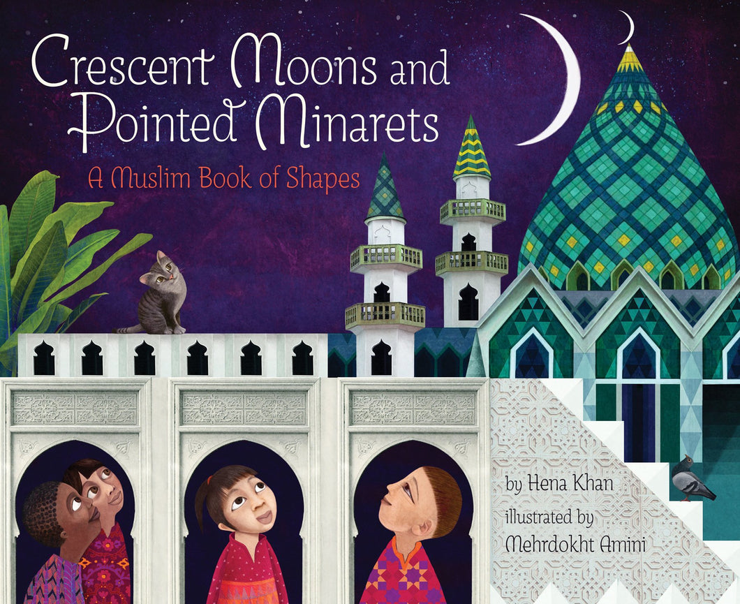 Crescent Moons and Pointed Minarets: A Muslim Book of Shapes by Hena Khan, Mehrdokht Amini