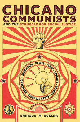 Chicano Communists and the Struggle for Social Justice by Enrique M. Buelna