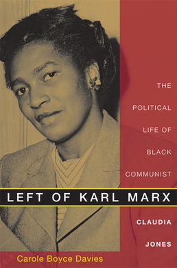 Left of Karl Marx: The Political Life of Black Communist Claudia Jones by Carole Boyce Davies