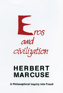 Eros and Civilization: A Philosophical Inquiry into Freud by Herbert Marcuse