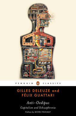 Anti-Oedipus: Capitalism and Schizophrenia by Gilles Deleuze and Felix Guattari