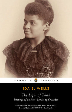 The Light of Truth: Writings of an Anti-Lynching Crusader by Ida B. Wells