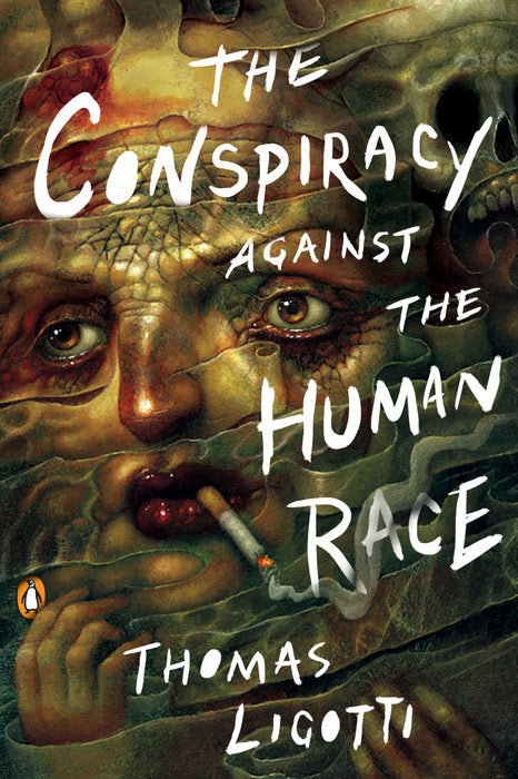 The Conspiracy against the Human Race: A Contrivance of Horror by Thomas Ligotti
