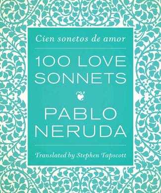 One Hundred Love Sonnets/Cien sonetos de amor by Pablo Neruda