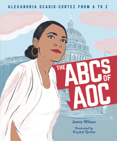 The ABCs of AOC: Alexandria Ocasio-Cortez from A to Z Hardcover by Jamia Wilson and Krystal Quiles