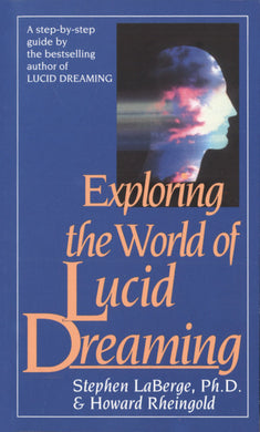 Exploring the World of Lucid Dreaming by Stephen LaBerge, PhD and Howard Rheingold