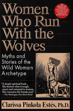 Women Who Run with the Wolves: Myths and Stories of the Wild Woman Archetype by Clarissa Pinkola Estés