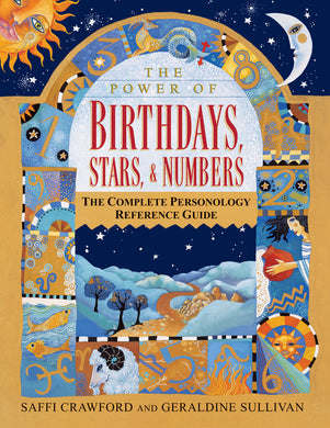 The Power of Birthdays, Stars & Numbers: The Complete Personology Reference Guide by Saffi Crawford, Geraldine Sullivan