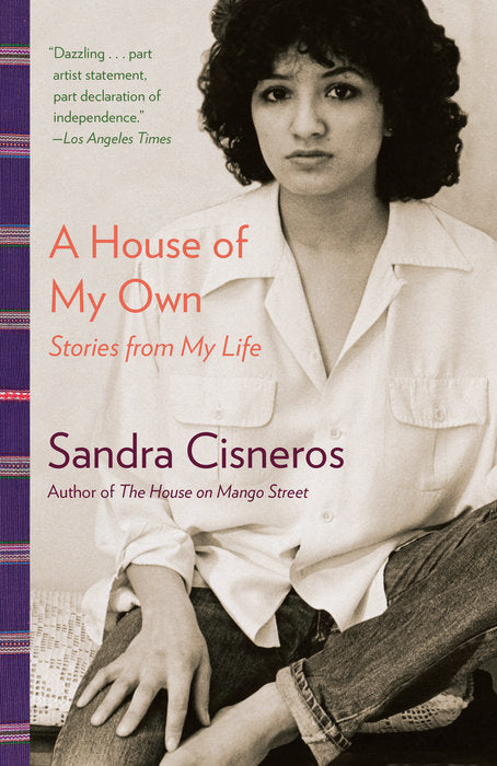 A House of My Own: Stories From My Life by Sandra Cisneros
