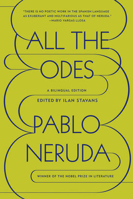 All the Odes: A Bilingual Edition by Pablo Neruda