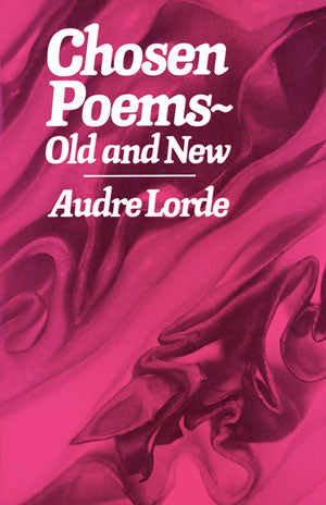 Chosen Poems, Old and New by Audre Lorde