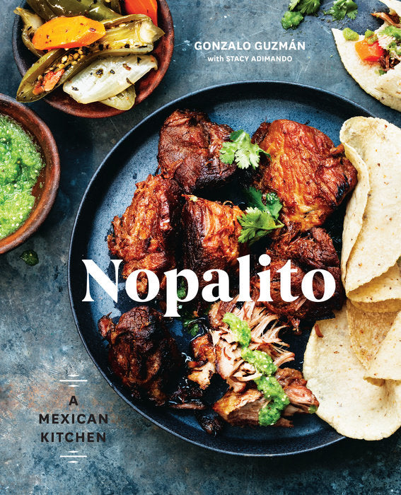 Nopalito: A Mexican Kitchen by Gonzalo Guzmán,‎ Stacy Adimando