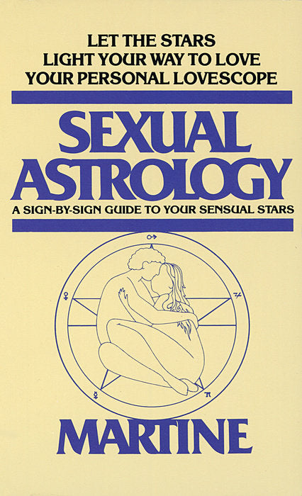 Sexual Astrology: A Sign-by-Sign Guide to Your Sensual Stars by Martine