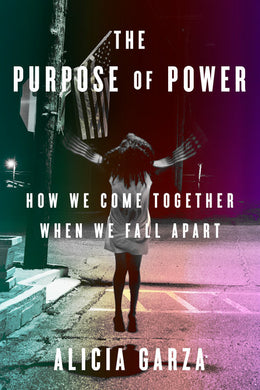 The Purpose of Power: How We Come Together When We Fall Apart by Alicia Garza
